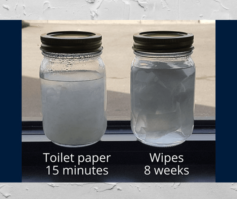 "Jar with toilet paper dissolved after 15 minutes other jar with ""flushable wipes"" not dissolve"
